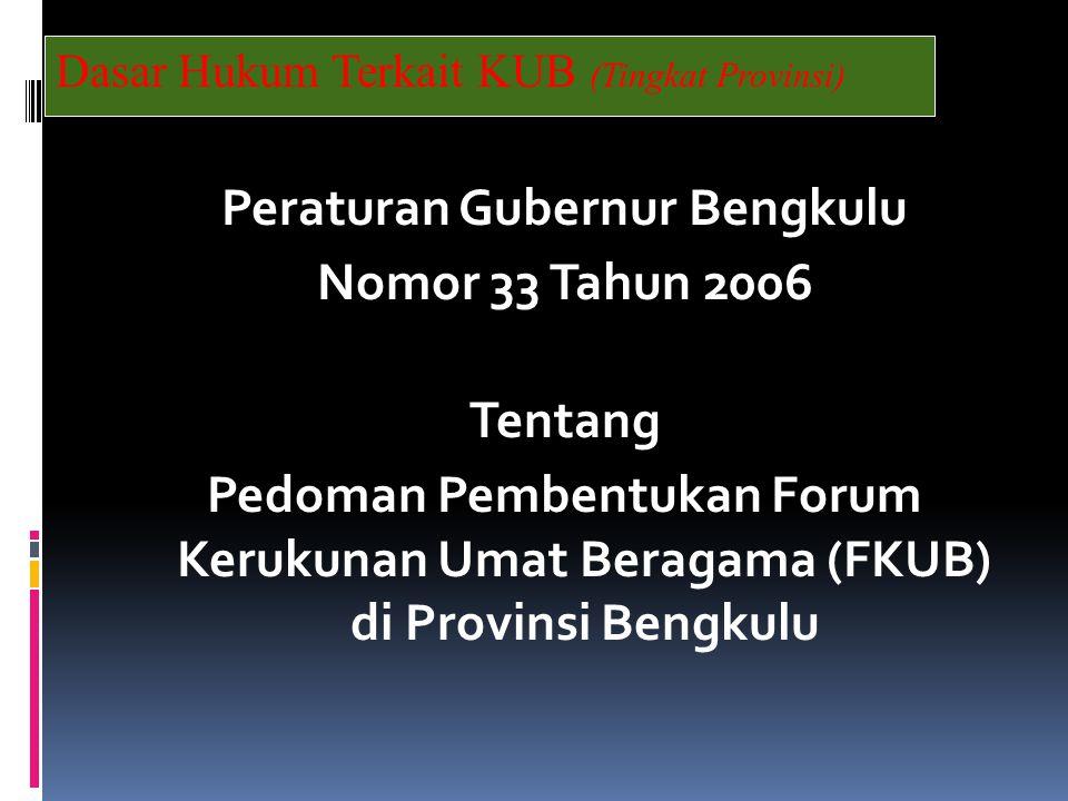 Peraturan Gubernur Bengkulu Nomor 33 Tahun 2006 Tentang Pedoman Pembentukan Forum Kerukunan Umat Beragama (FKUB) di Provinsi Bengkulu Dasar Hukum Terk