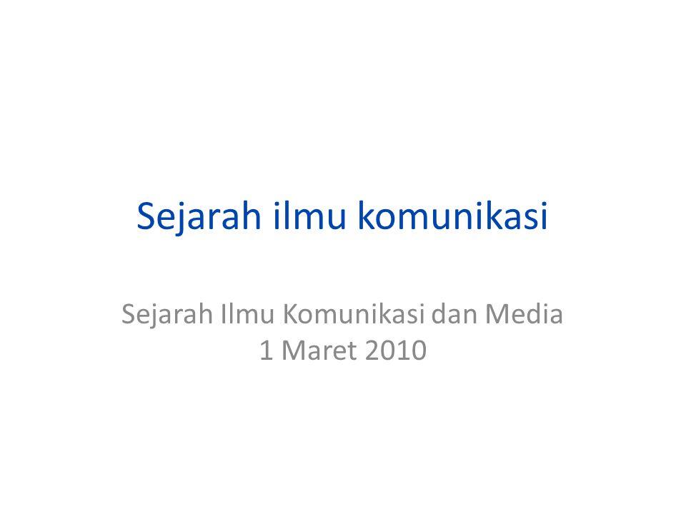 Sejarah ilmu komunikasi Sejarah Ilmu Komunikasi dan Media 1 Maret 2010
