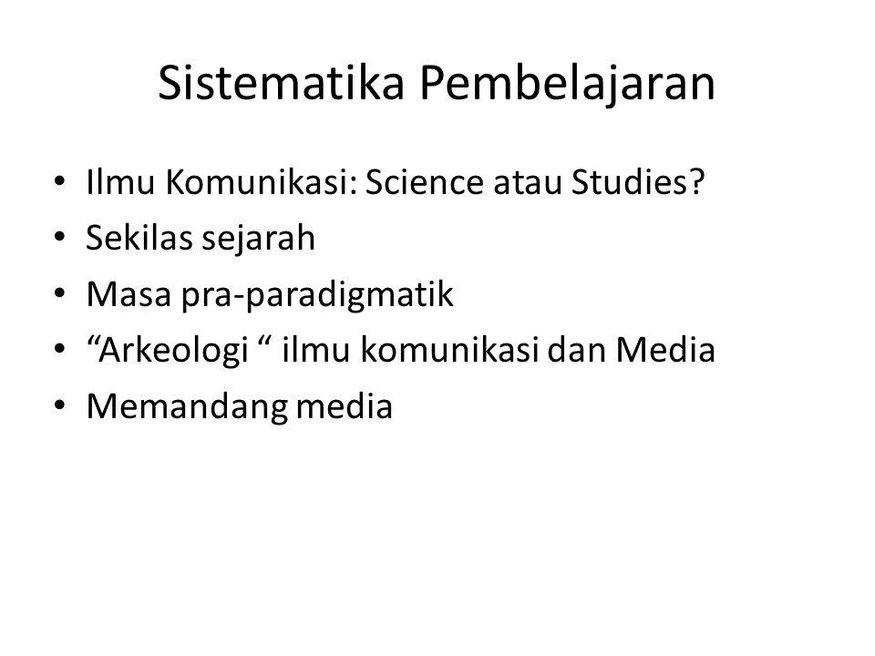 "Sistematika Pembelajaran Ilmu Komunikasi: Science atau Studies? Sekilas sejarah Masa pra-paradigmatik ""Arkeologi "" ilmu komunikasi dan Media Memandang"