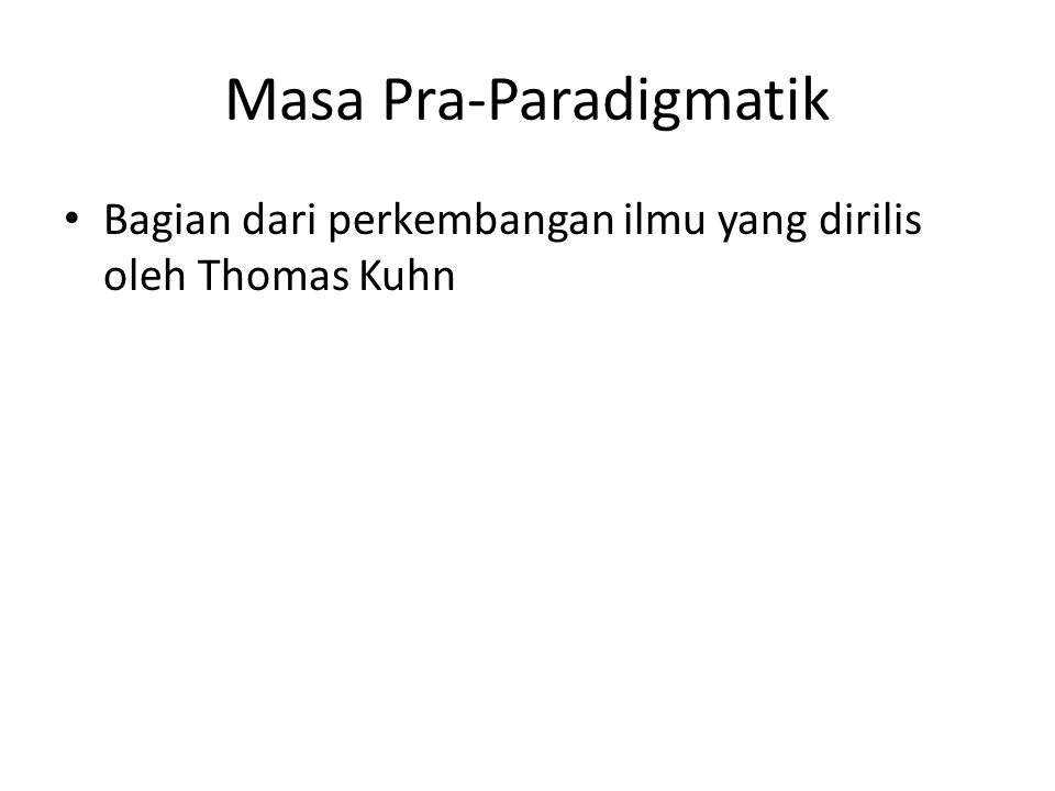 Masa Pra-Paradigmatik Bagian dari perkembangan ilmu yang dirilis oleh Thomas Kuhn