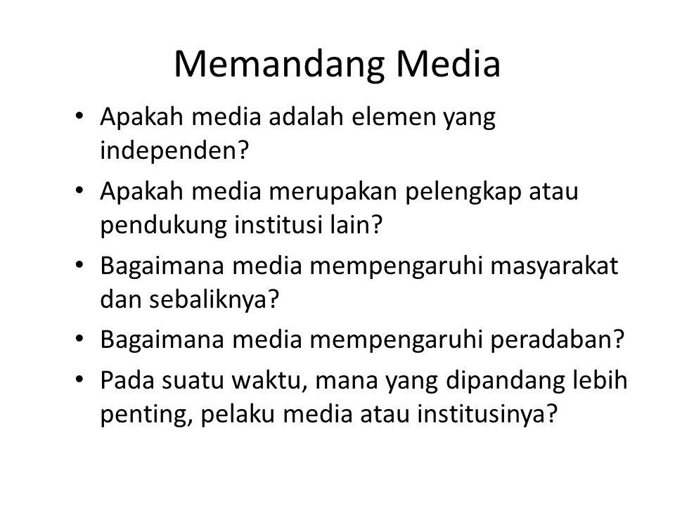 Memandang Media Apakah media adalah elemen yang independen? Apakah media merupakan pelengkap atau pendukung institusi lain? Bagaimana media mempengaru