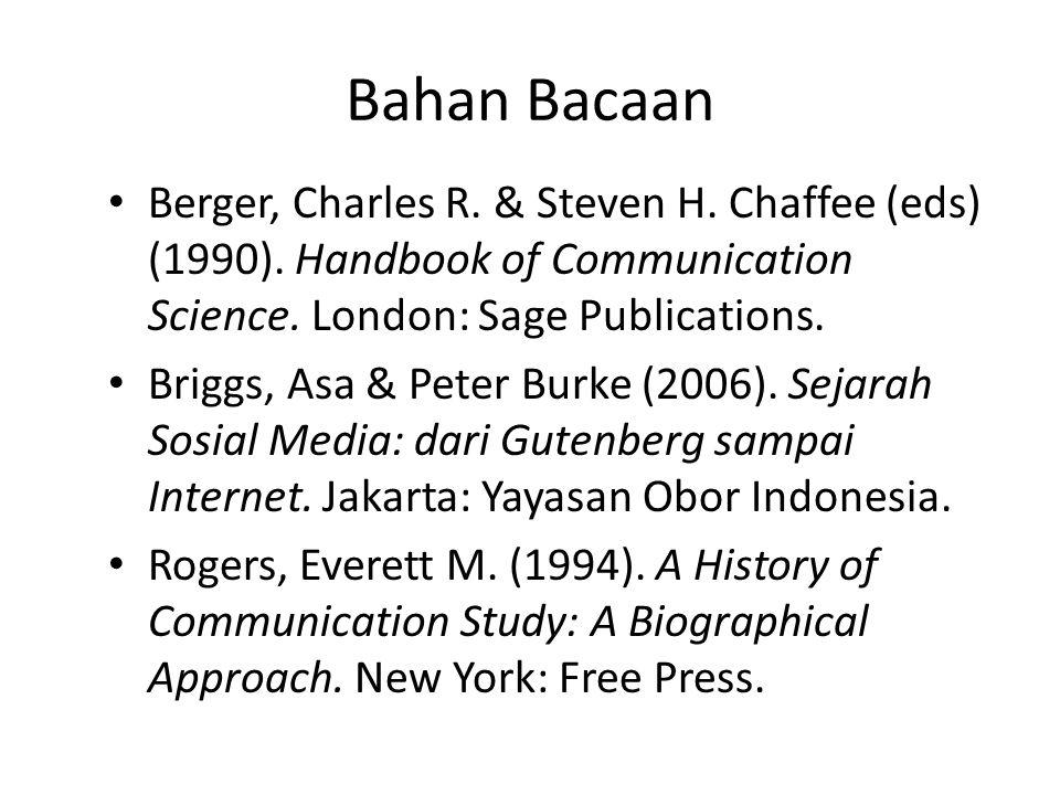 Bahan Bacaan Berger, Charles R. & Steven H. Chaffee (eds) (1990). Handbook of Communication Science. London: Sage Publications. Briggs, Asa & Peter Bu