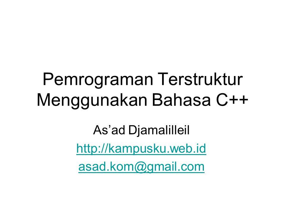 Pemrograman Terstruktur Menggunakan Bahasa C++ As'ad Djamalilleil http://kampusku.web.id asad.kom@gmail.com
