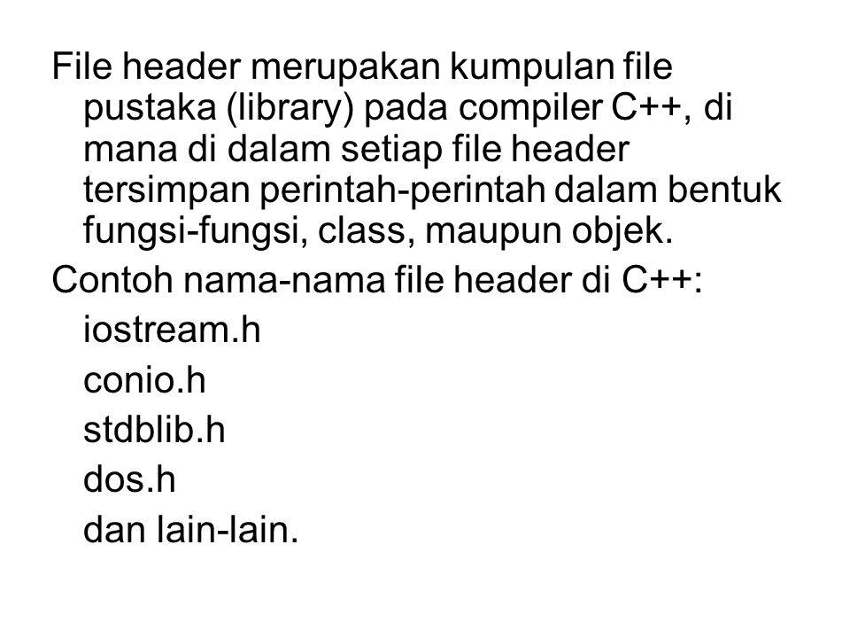 File header merupakan kumpulan file pustaka (library) pada compiler C++, di mana di dalam setiap file header tersimpan perintah-perintah dalam bentuk