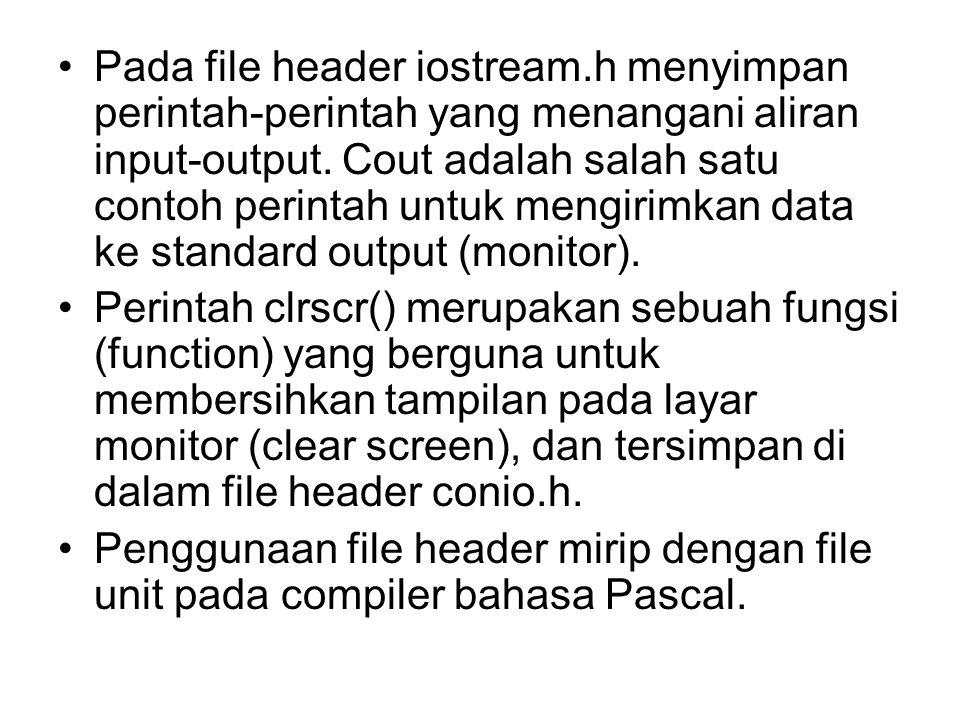 Pada file header iostream.h menyimpan perintah-perintah yang menangani aliran input-output. Cout adalah salah satu contoh perintah untuk mengirimkan d