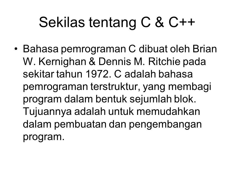 Sekilas tentang C & C++ Bahasa pemrograman C dibuat oleh Brian W. Kernighan & Dennis M. Ritchie pada sekitar tahun 1972. C adalah bahasa pemrograman t