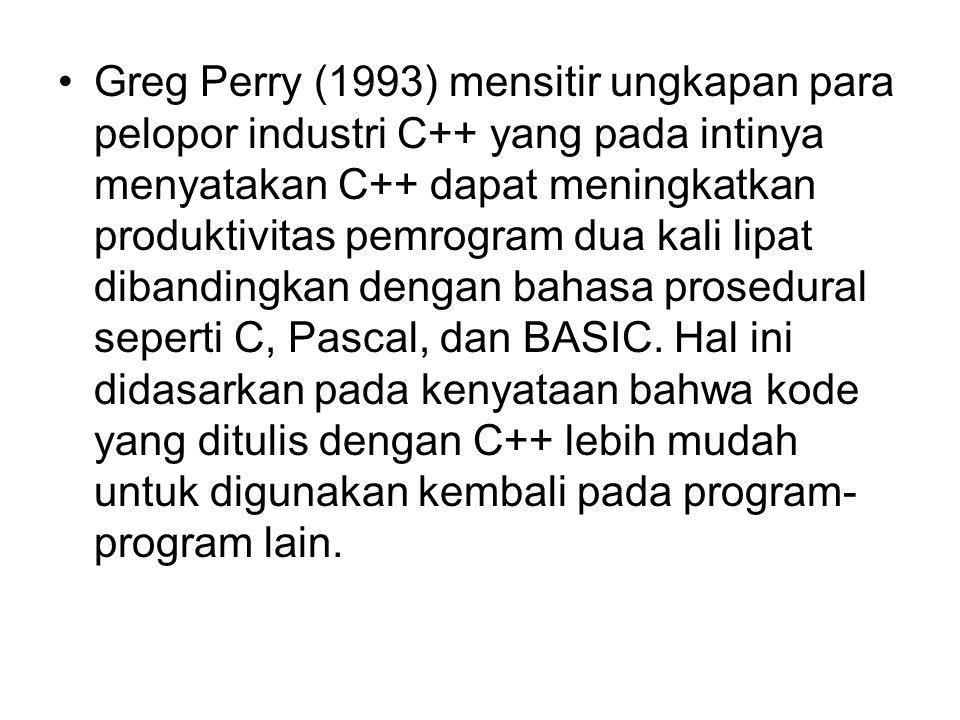 Greg Perry (1993) mensitir ungkapan para pelopor industri C++ yang pada intinya menyatakan C++ dapat meningkatkan produktivitas pemrogram dua kali lip