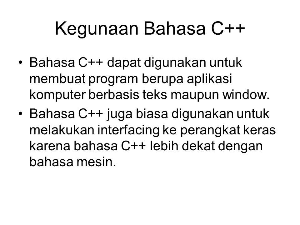 Kegunaan Bahasa C++ Bahasa C++ dapat digunakan untuk membuat program berupa aplikasi komputer berbasis teks maupun window. Bahasa C++ juga biasa digun