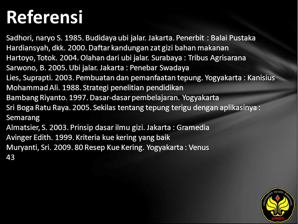 Referensi Sadhori, naryo S. 1985. Budidaya ubi jalar. Jakarta. Penerbit : Balai Pustaka Hardiansyah, dkk. 2000. Daftar kandungan zat gizi bahan makana