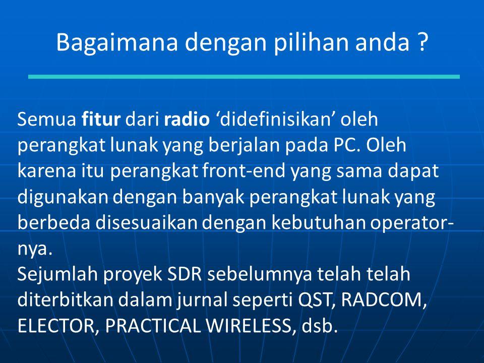 Bagaimana dengan pilihan anda ? Semua fitur dari radio 'didefinisikan' oleh perangkat lunak yang berjalan pada PC. Oleh karena itu perangkat front-end