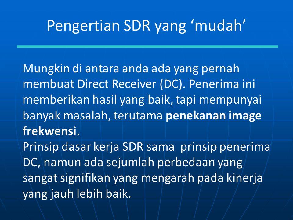 Pengertian SDR yang 'mudah' Mungkin di antara anda ada yang pernah membuat Direct Receiver (DC). Penerima ini memberikan hasil yang baik, tapi mempuny