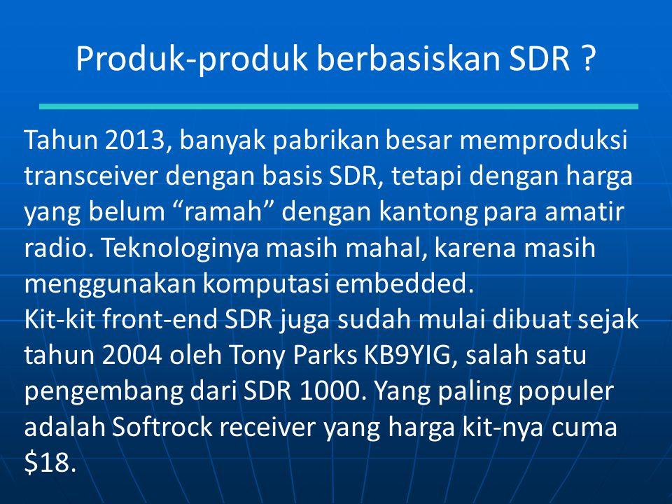 """Produk-produk berbasiskan SDR ? Tahun 2013, banyak pabrikan besar memproduksi transceiver dengan basis SDR, tetapi dengan harga yang belum """"ramah"""" den"""