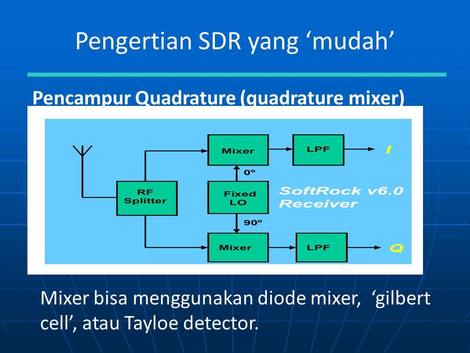 Pengertian SDR yang 'mudah' Pencampur Quadrature (quadrature mixer) Mixer bisa menggunakan diode mixer, 'gilbert cell', atau Tayloe detector.