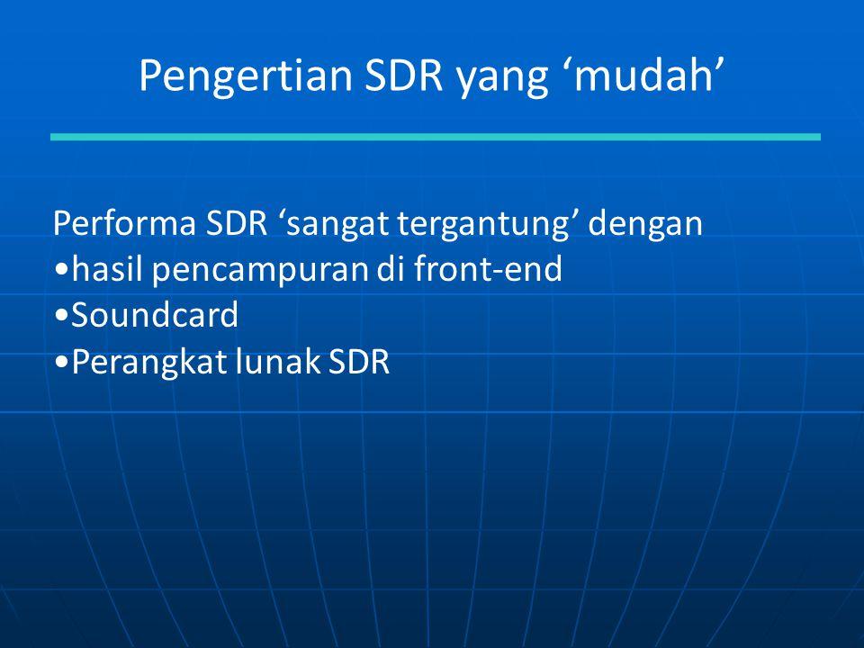 Pengertian SDR yang 'mudah' Performa SDR 'sangat tergantung' dengan hasil pencampuran di front-end Soundcard Perangkat lunak SDR