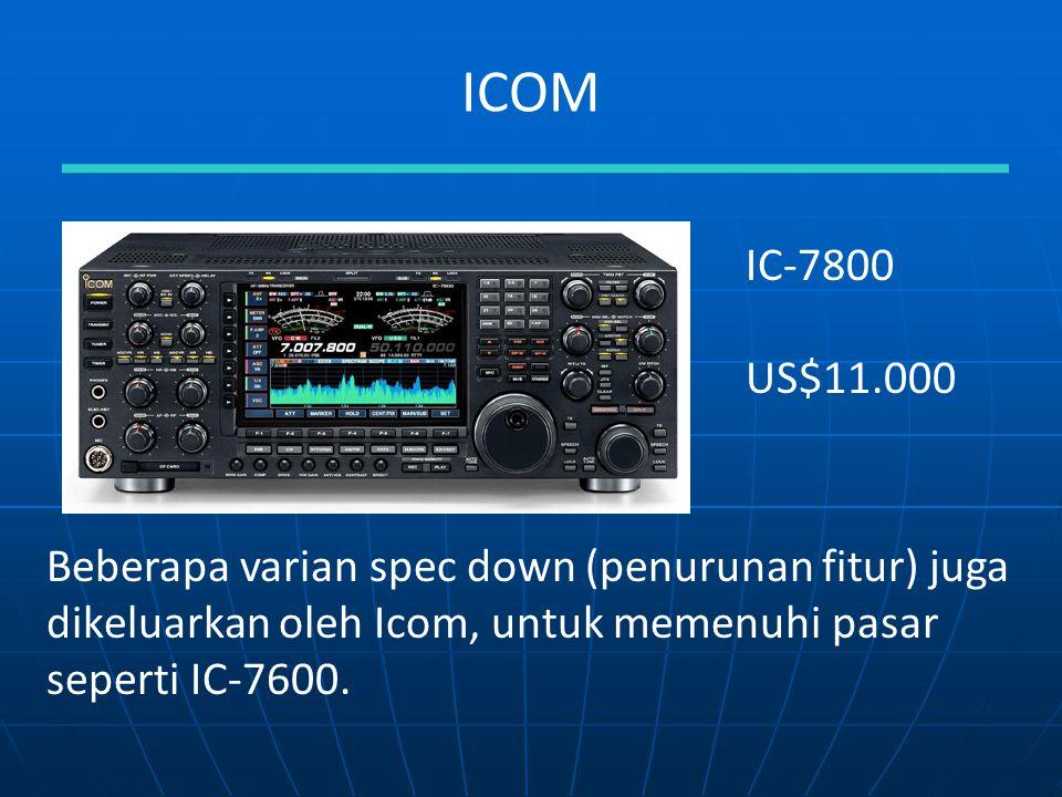 ICOM Beberapa varian spec down (penurunan fitur) juga dikeluarkan oleh Icom, untuk memenuhi pasar seperti IC-7600. IC-7800 US$11.000