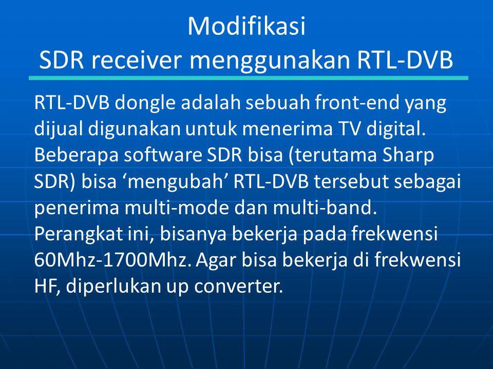 Modifikasi SDR receiver menggunakan RTL-DVB RTL-DVB dongle adalah sebuah front-end yang dijual digunakan untuk menerima TV digital. Beberapa software