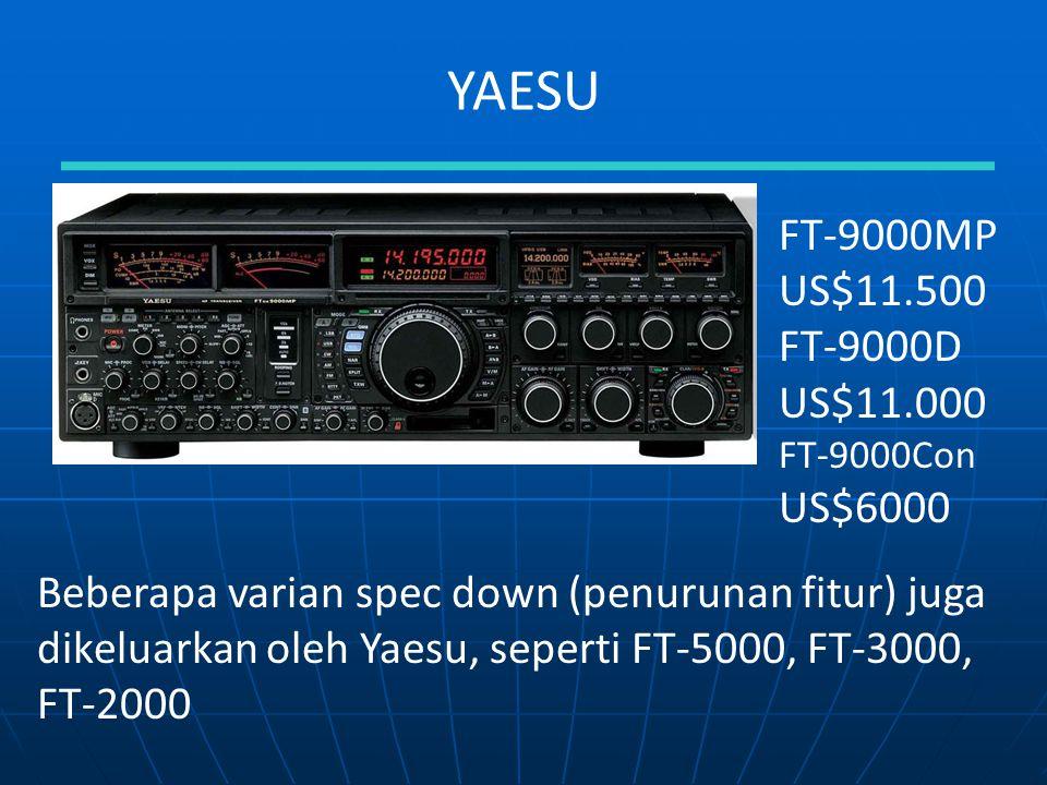 YAESU Beberapa varian spec down (penurunan fitur) juga dikeluarkan oleh Yaesu, seperti FT-5000, FT-3000, FT-2000 FT-9000MP US$11.500 FT-9000D US$11.00