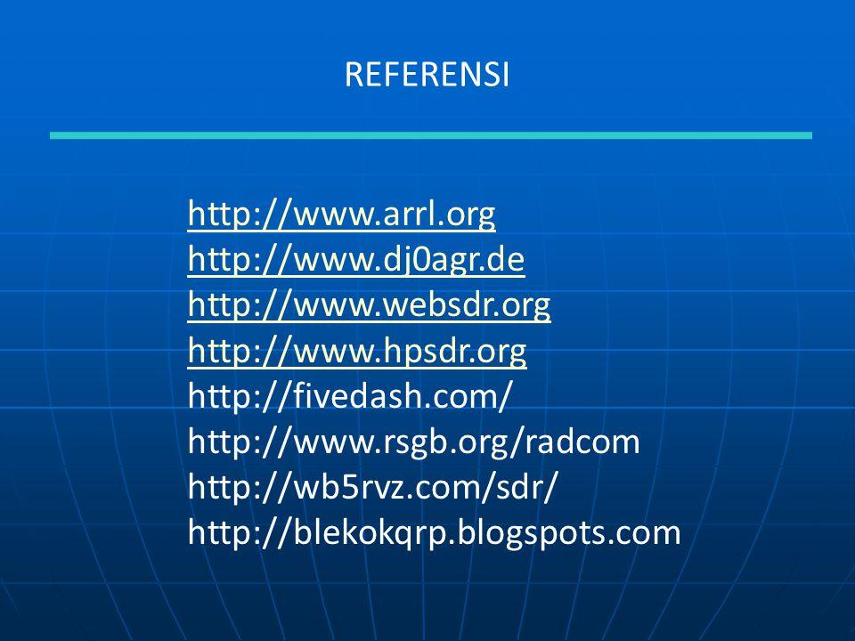 REFERENSI http://www.arrl.org http://www.dj0agr.de http://www.websdr.org http://www.hpsdr.org http://fivedash.com/ http://www.rsgb.org/radcom http://w