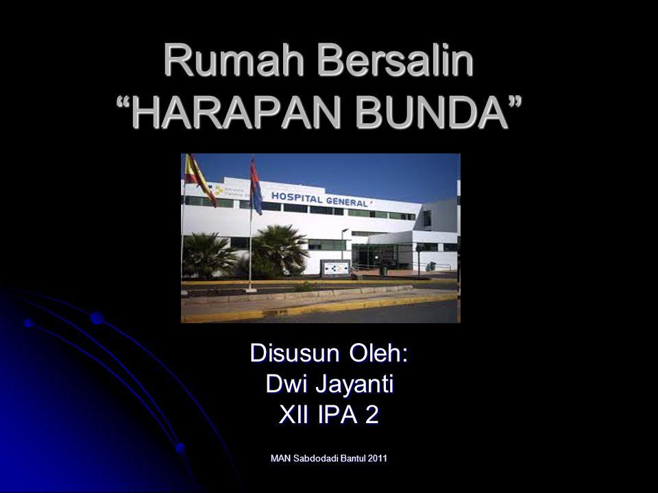 MAN Sabdodadi Bantul 2011 Rumah Bersalin HARAPAN BUNDA Disusun Oleh: Dwi Jayanti XII IPA 2