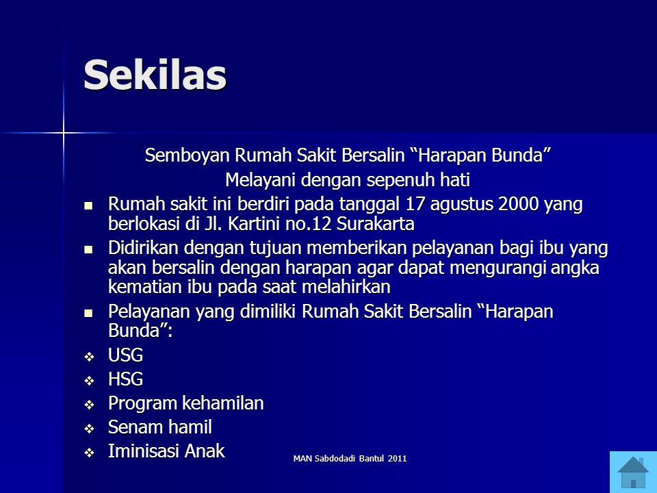 MAN Sabdodadi Bantul 2011 Sekilas Semboyan Rumah Sakit Bersalin Harapan Bunda Melayani dengan sepenuh hati Rumah sakit ini berdiri pada tanggal 17 agustus 2000 yang berlokasi di Jl.