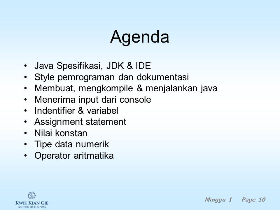 Minggu 1 Page 9 MINGGU 1 Java Programming (MKB614C) Pokok Bahasan: –Dasar pemrograman Java Tujuan Instruksional Khusus: –Agar siswa memahami dasar-das