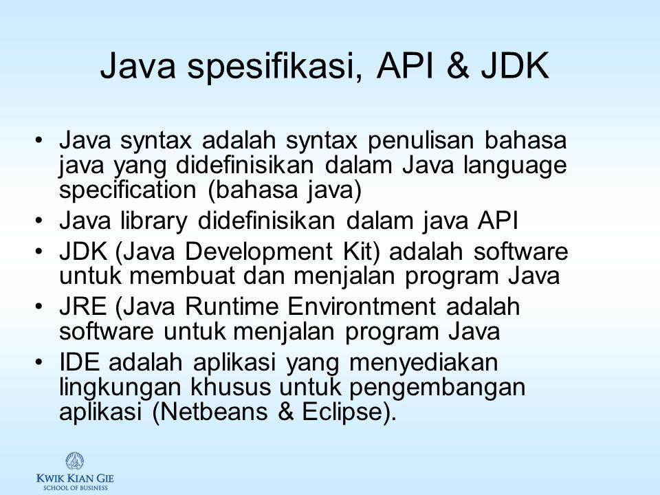 Agenda Java Spesifikasi, JDK & IDE Style pemrograman dan dokumentasi Membuat, mengkompile & menjalankan java Menerima input dari console Indentifier &