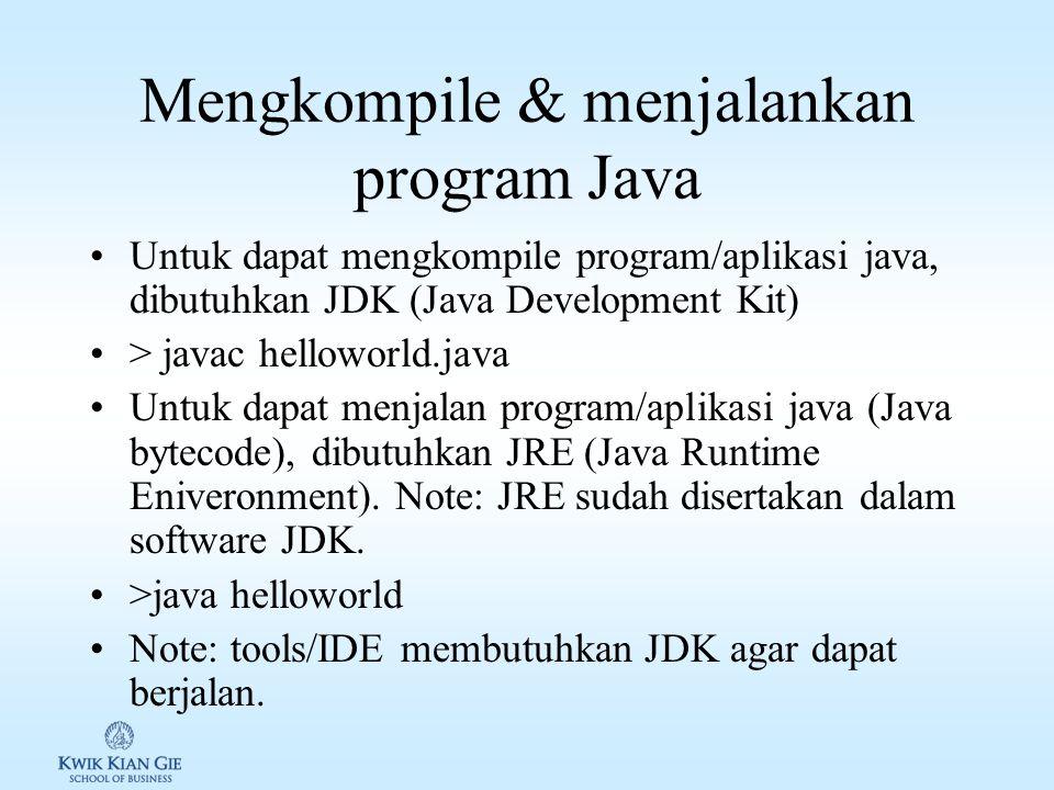 Tools untuk membuat program/aplikasi Java Program/aplikasi java dapat ditulis tanpa menggunakan tools/IDE khusus atau dengan menggunakan tools/IDE. 1.
