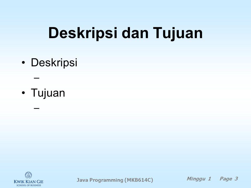 Java Programming Deskripsi & Tujuan Buku Pegangan Bobot Penilaian Waktu Kuliah & Konsultansi Rencana Perkuliahan Minggu 1 Page 2 Java Programming (MKB