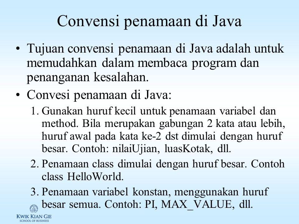 Variable di Java Variable adalah tempat menyimpan suatu nilai yang dapat diproses. Contoh variable untuk mengihutng luas suatu persegi empat: double p