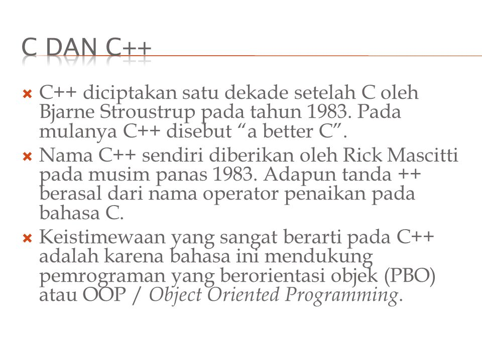  C++ diciptakan satu dekade setelah C oleh Bjarne Stroustrup pada tahun 1983.