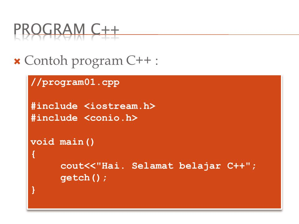  Contoh program C++ : //program01.cpp #include void main() { cout<< Hai.