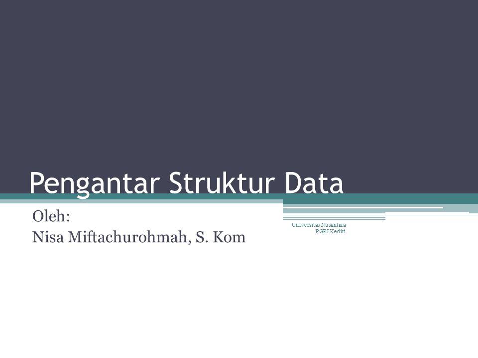 Pengantar Struktur Data Oleh: Nisa Miftachurohmah, S. Kom Universitas Nusantara PGRI Kediri