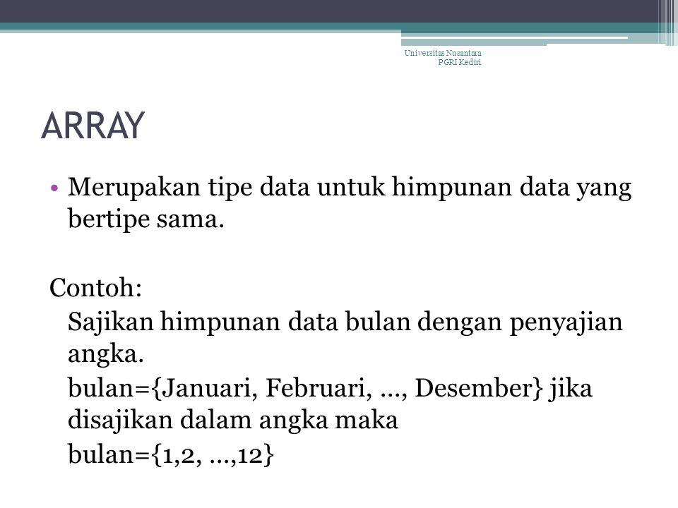 ARRAY Merupakan tipe data untuk himpunan data yang bertipe sama. Contoh: Sajikan himpunan data bulan dengan penyajian angka. bulan={Januari, Februari,
