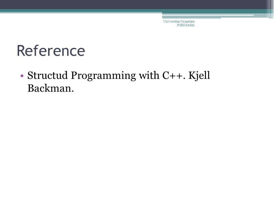 Reference Structud Programming with C++. Kjell Backman. Universitas Nusantara PGRI Kediri