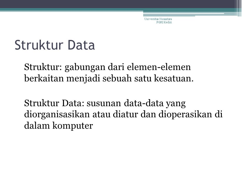 Struktur Data mempelajari bagaimana data disusun di memori utama komputer agar penggunaan space di memori dapat dilakukan secara optimal.