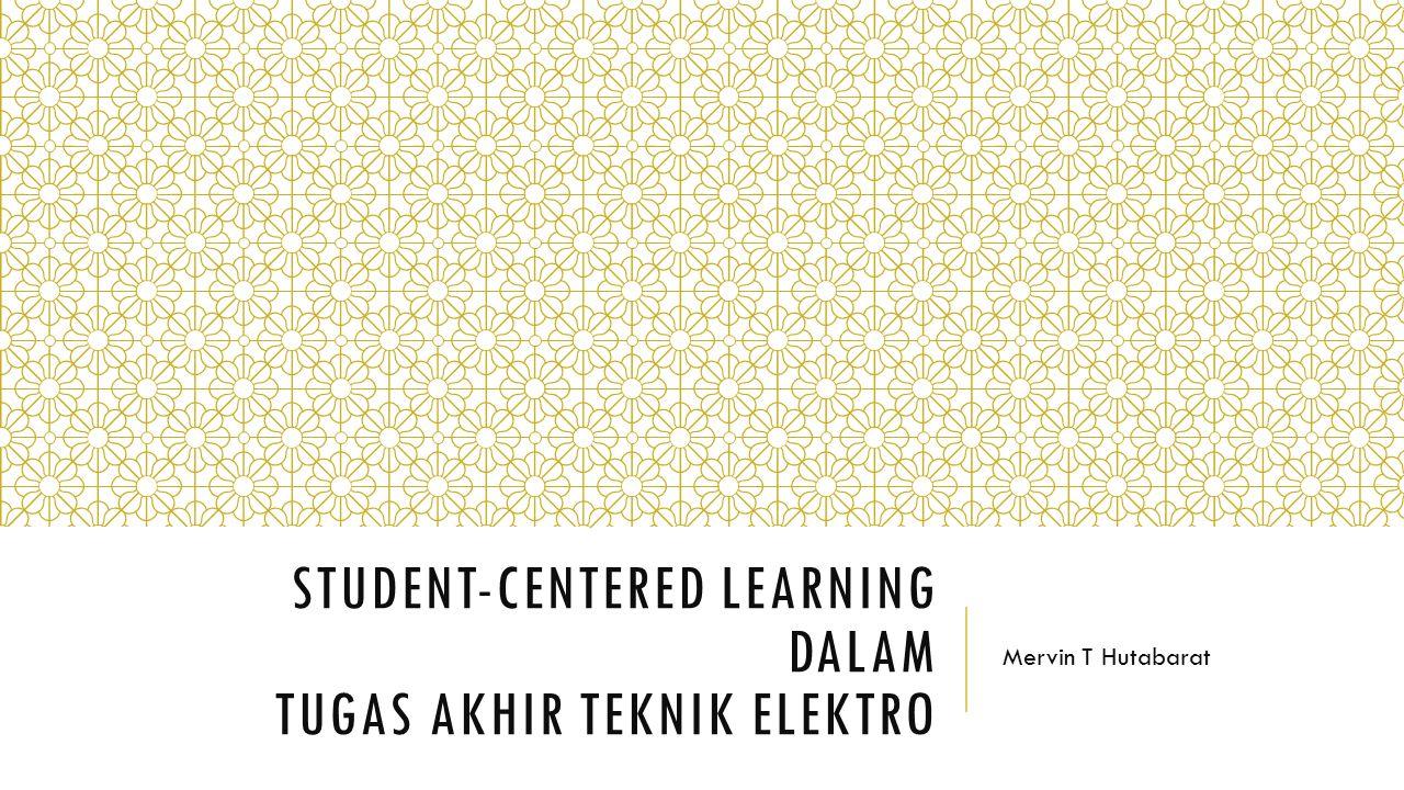 AGENDA Sekilas Tugas Akhir Teknik Elekro (TAEL) Sekilas Student-Centered Learning (SCL) Outcomes Based Education (OBE) dan SCL dalam TAEL Aplikasi Pendekatan SCL dalam TAEL Hasil Perbaikan Berkelanjutan TAEL Penutup