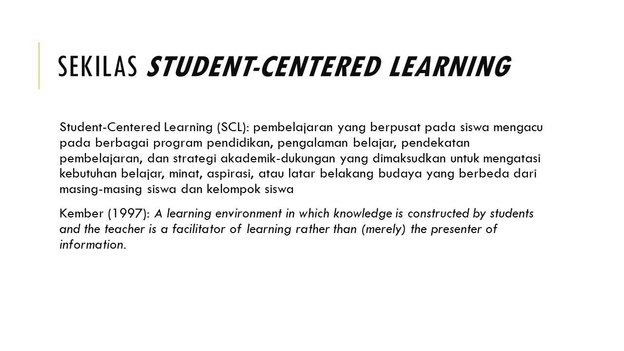 SEKILAS STUDENT-CENTERED LEARNING Student-Centered Learning (SCL): pembelajaran yang berpusat pada siswa mengacu pada berbagai program pendidikan, pen
