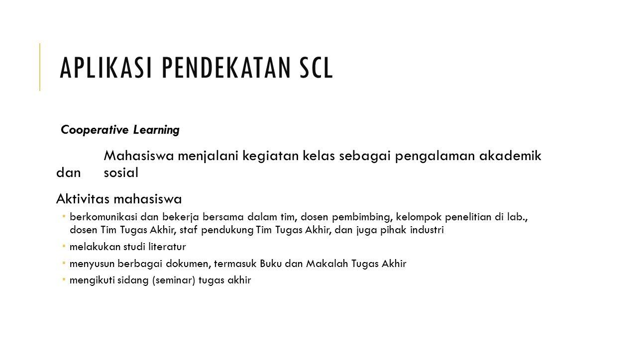 APLIKASI PENDEKATAN SCL Cooperative Learning Mahasiswa menjalani kegiatan kelas sebagai pengalaman akademik dan sosial Aktivitas mahasiswa  berkomuni