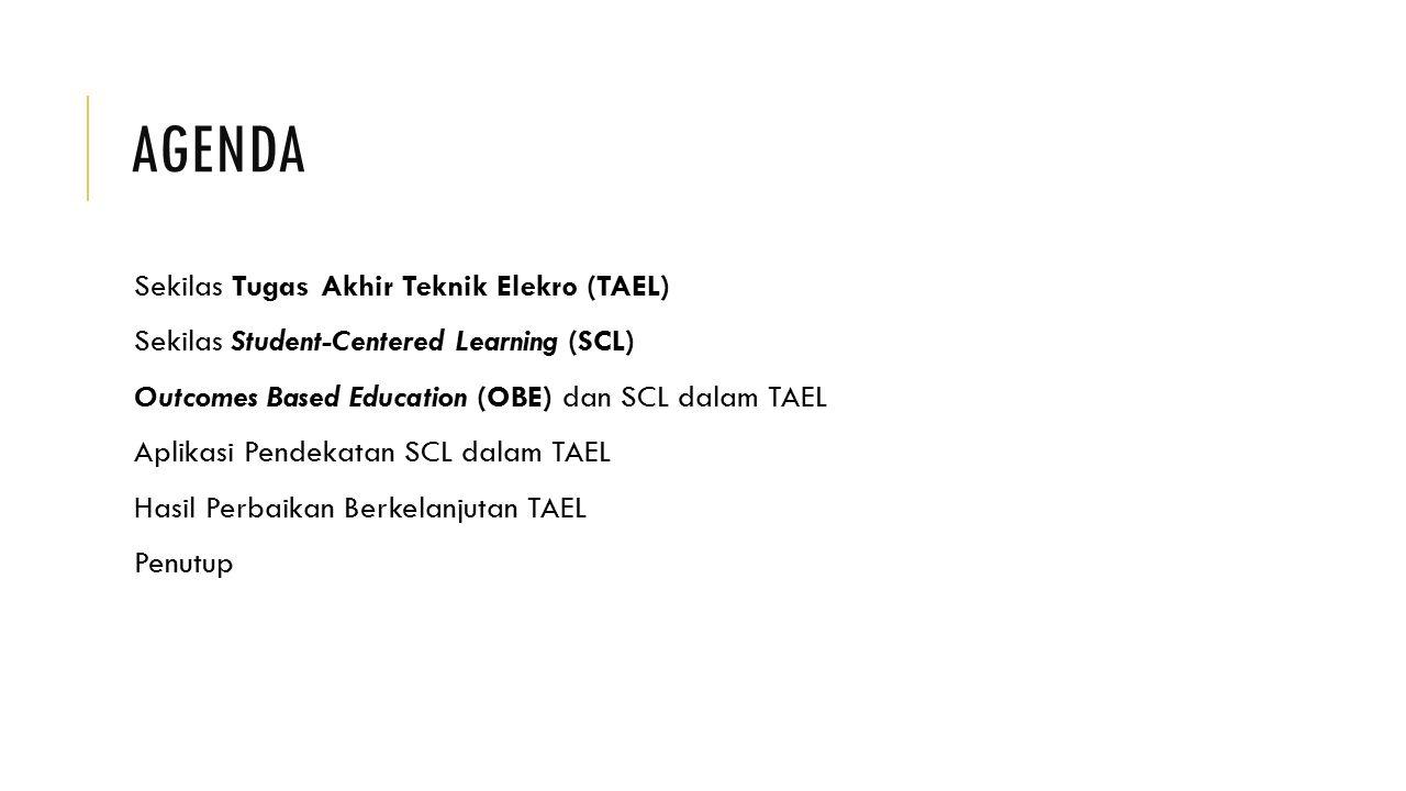 AGENDA Sekilas Tugas Akhir Teknik Elekro (TAEL) Sekilas Student-Centered Learning (SCL) Outcomes Based Education (OBE) dan SCL dalam TAEL Aplikasi Pen