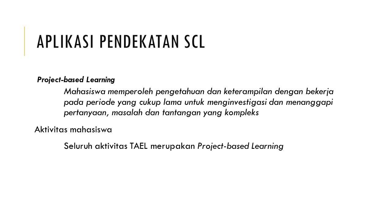 APLIKASI PENDEKATAN SCL Project-based Learning Mahasiswa memperoleh pengetahuan dan keterampilan dengan bekerja pada periode yang cukup lama untuk men