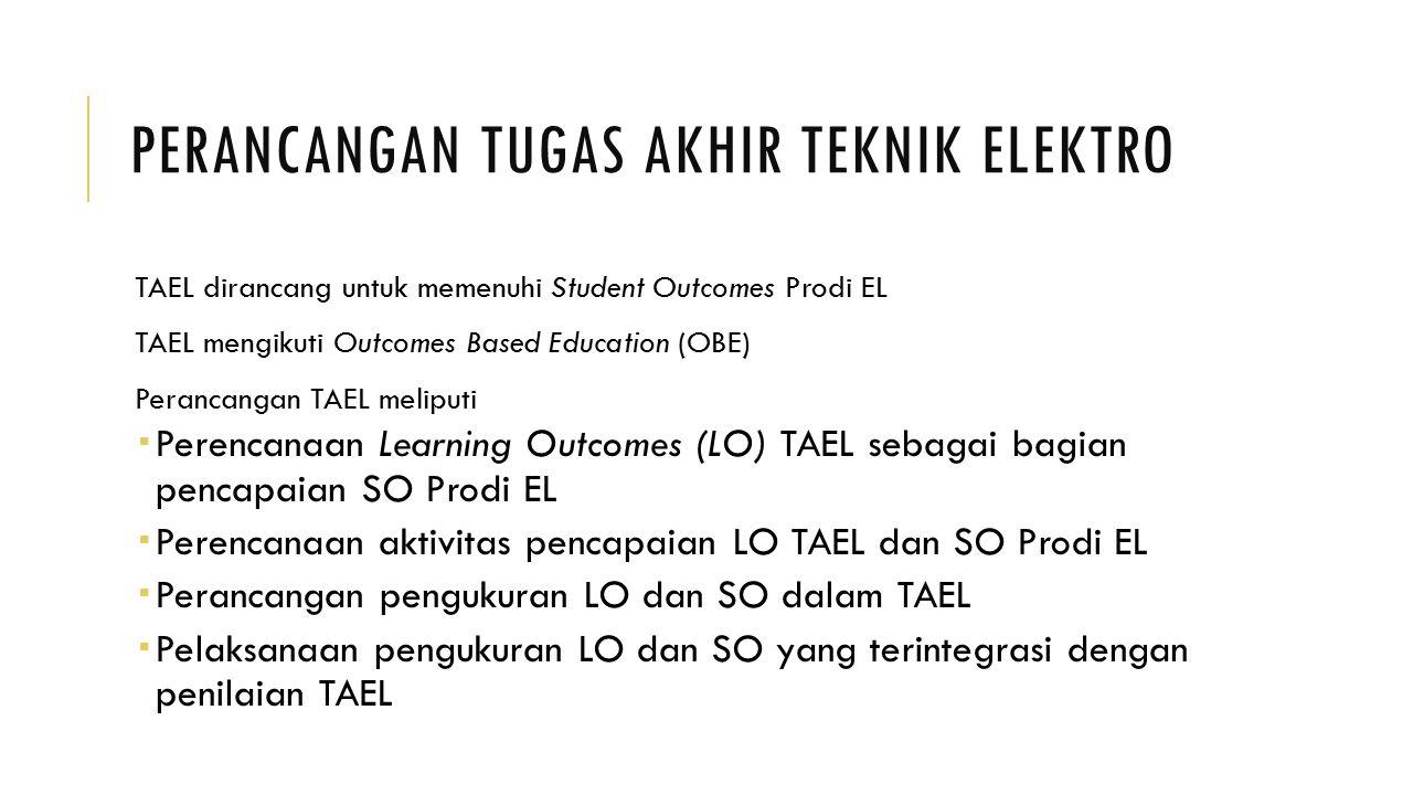 PERANCANGAN TUGAS AKHIR TEKNIK ELEKTRO TAEL dirancang untuk memenuhi Student Outcomes Prodi EL TAEL mengikuti Outcomes Based Education (OBE) Perancang
