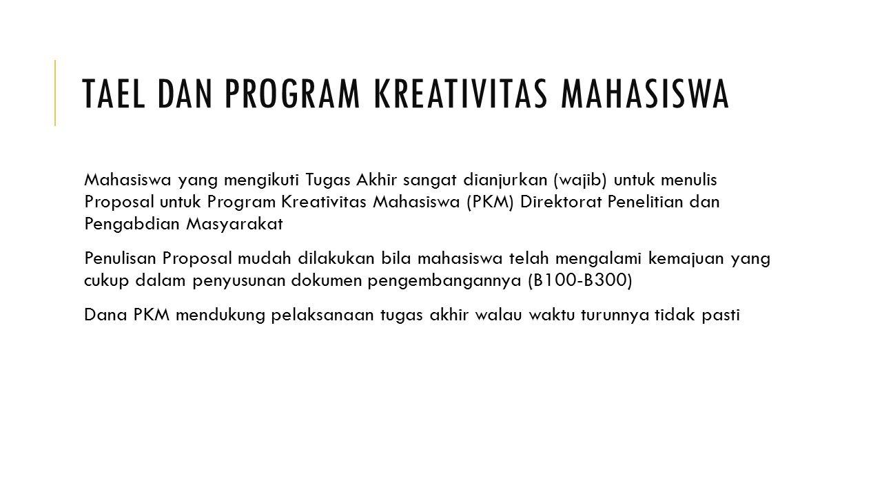TAEL DAN PROGRAM KREATIVITAS MAHASISWA Mahasiswa yang mengikuti Tugas Akhir sangat dianjurkan (wajib) untuk menulis Proposal untuk Program Kreativitas