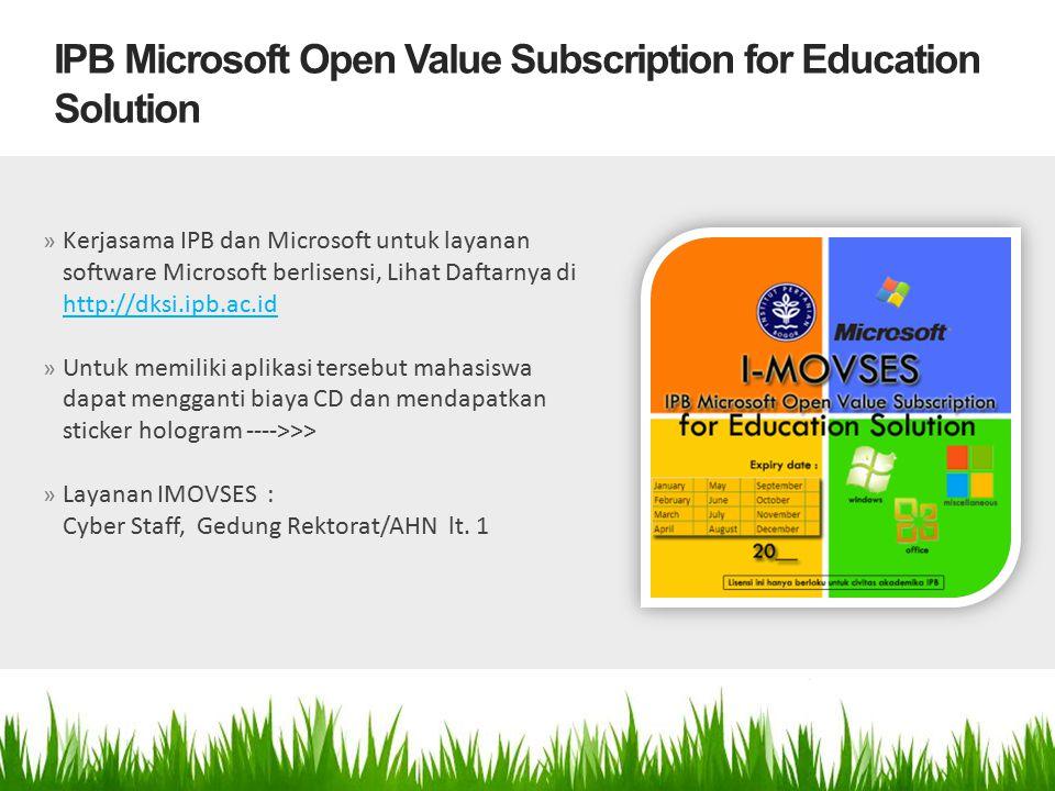 » Kerjasama IPB dan Microsoft untuk layanan software Microsoft berlisensi, Lihat Daftarnya di http://dksi.ipb.ac.id http://dksi.ipb.ac.id » Untuk memi