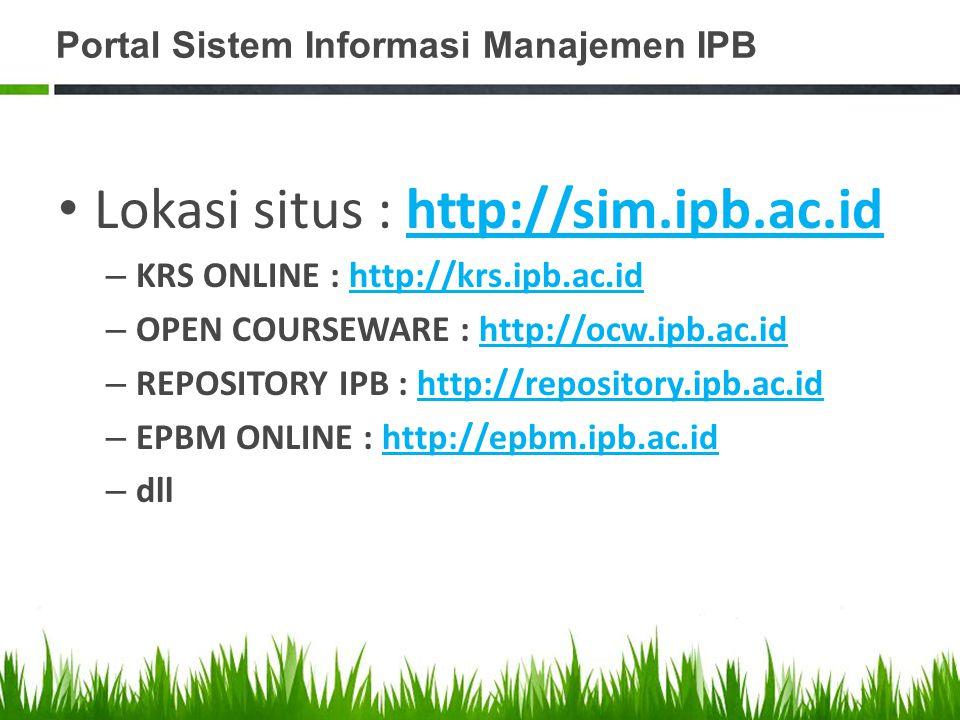 Portal Sistem Informasi Manajemen IPB Lokasi situs : http://sim.ipb.ac.idhttp://sim.ipb.ac.id – KRS ONLINE : http://krs.ipb.ac.idhttp://krs.ipb.ac.id