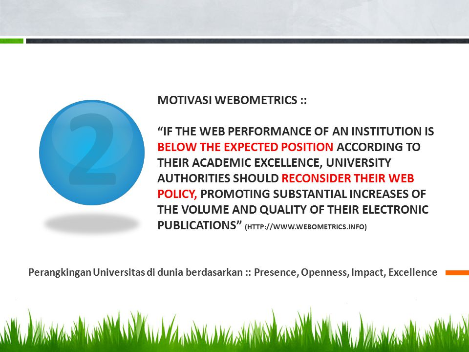 "2 MOTIVASI WEBOMETRICS :: ""IF THE WEB PERFORMANCE OF AN INSTITUTION IS BELOW THE EXPECTED POSITION ACCORDING TO THEIR ACADEMIC EXCELLENCE, UNIVERSITY"