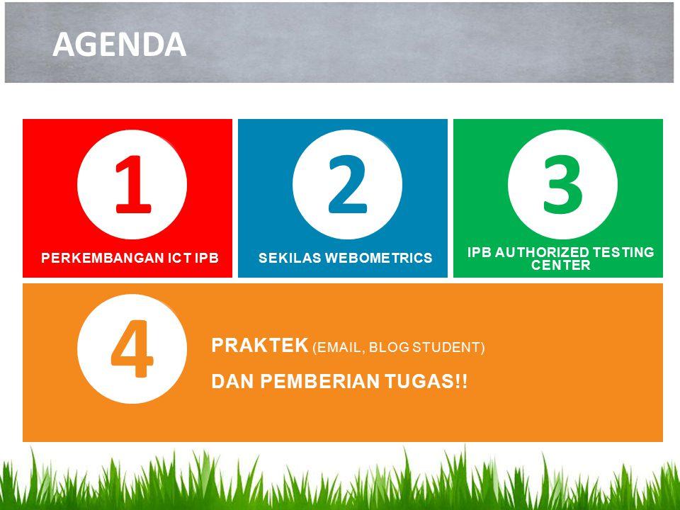 AGENDA PERKEMBANGAN ICT IPB 1 SEKILAS WEBOMETRICS 2 IPB AUTHORIZED TESTING CENTER 3 PRAKTEK (EMAIL, BLOG STUDENT) DAN PEMBERIAN TUGAS!! 4