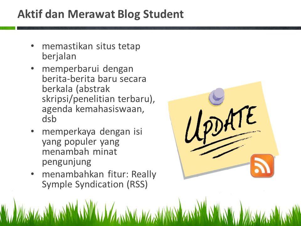 Aktif dan Merawat Blog Student memastikan situs tetap berjalan memperbarui dengan berita-berita baru secara berkala (abstrak skripsi/penelitian terbar