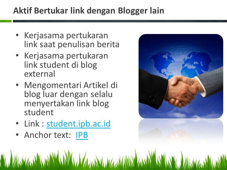 Aktif Bertukar link dengan Blogger lain Kerjasama pertukaran link saat penulisan berita Kerjasama pertukaran link student di blog external Mengomentar