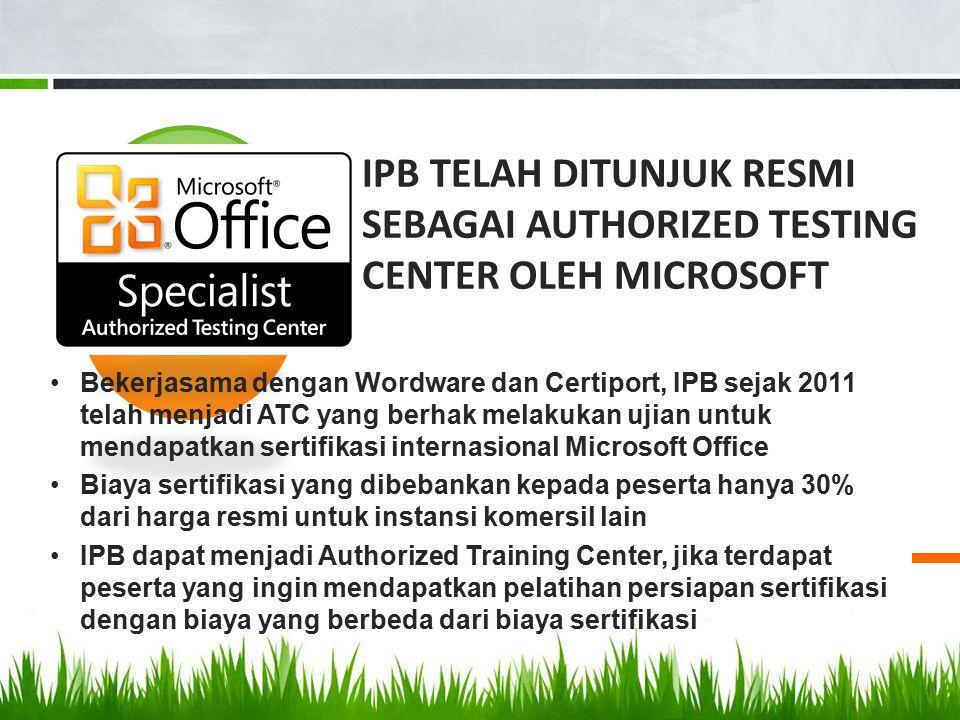 3 IPB TELAH DITUNJUK RESMI SEBAGAI AUTHORIZED TESTING CENTER OLEH MICROSOFT Bekerjasama dengan Wordware dan Certiport, IPB sejak 2011 telah menjadi AT