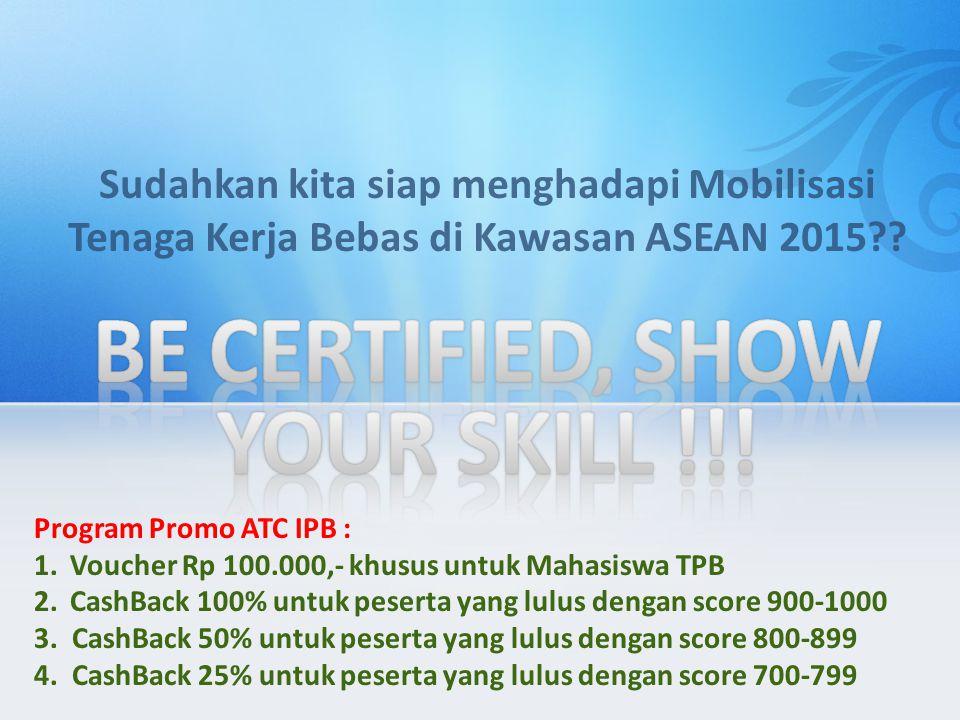 Program Promo ATC IPB : 1.Voucher Rp 100.000,- khusus untuk Mahasiswa TPB 2.CashBack 100% untuk peserta yang lulus dengan score 900-1000 3. CashBack 5